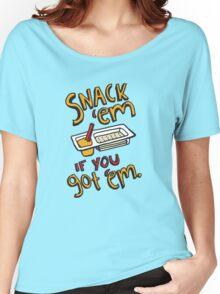 Snack 'Em if You Got 'Em Women's Relaxed Fit T-Shirt