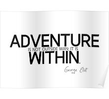 adventure is within - george eliot Poster