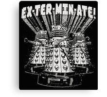 Exterminate! Dr. Who Quote Canvas Print