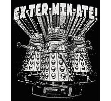Exterminate! Dr. Who Quote Photographic Print