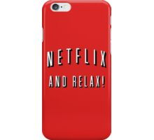 Netflix and relax! iPhone Case/Skin