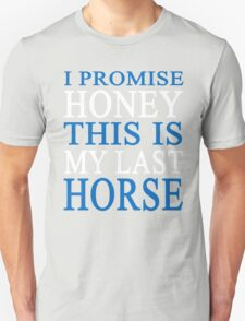 I promise Honey this is my last Horse T-Shirt