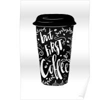 But first, coffee (black and white) Poster