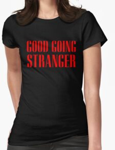 Good Going Stranger Womens Fitted T-Shirt