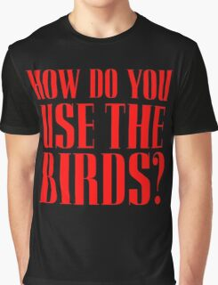 How do you use the birds? Graphic T-Shirt