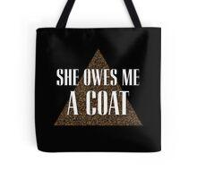 She owes me a coat Tote Bag