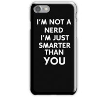 I'm Not A Nerd I'm Just Smarted Than You iPhone Case/Skin