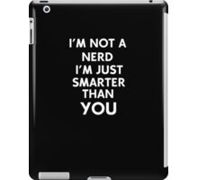 I'm Not A Nerd I'm Just Smarted Than You iPad Case/Skin