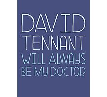 David Tennant will always be my Doctor Photographic Print