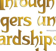 Through dangers untold and hardships unnumbered Sticker