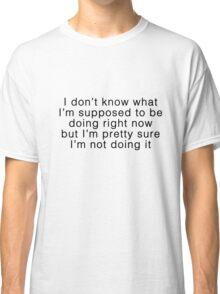 not doing it Classic T-Shirt