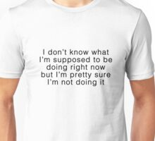 not doing it Unisex T-Shirt