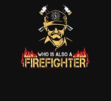 Who is also a Fire Fighter Unisex T-Shirt