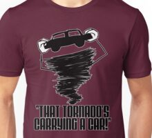 That Tornado's Carrying A Car Unisex T-Shirt