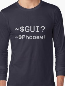 GUI? Phooey! Long Sleeve T-Shirt