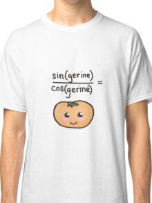 sin(gerine)/cos(gerine) = tangerine (UPDATED VERSION IN DESCRIPTION) Classic T-Shirt