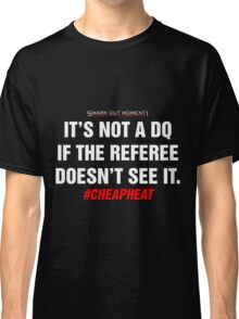 It's Not a DQ If the Referee Doesn't See It - Cheap Heat Classic T-Shirt