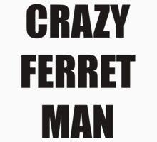 CRAZY FERRET MAN! One Piece - Short Sleeve