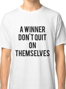 COS A WINNER DONT GIVE UP ON THEMSELVES !!! Classic T-Shirt