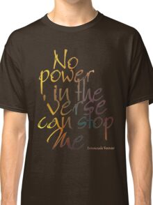 No Power in the 'Verse can stop Me, Browncoats Forever Classic T-Shirt