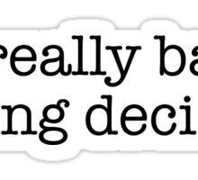 I'm really bad at making decisions  Sticker