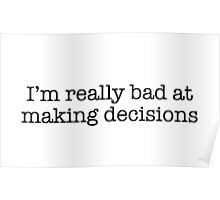 I'm really bad at making decisions  Poster