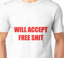 Will Accept Free Shit Unisex T-Shirt