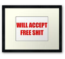 Will Accept Free Shit Framed Print