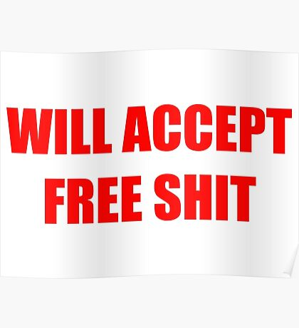 Will Accept Free Shit Poster