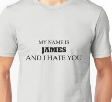 My name is JAMES and I hate you. Unisex T-Shirt