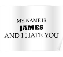 My name is JAMES and I hate you. Poster