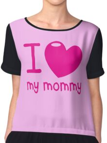 I LOVE (Heart) my MOMMY! cute mothers day shirt Chiffon Top