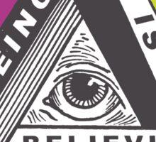 Seeing is Believing Sticker