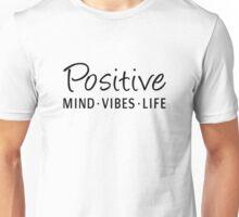 Positive Mind Positive Vibes Positive Life Unisex T-Shirt