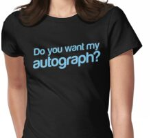 Do you want my Autograph? Womens Fitted T-Shirt