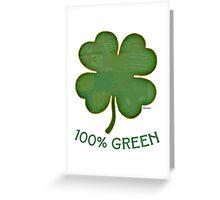 Irish Shamrock - 100% Green Greeting Card