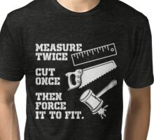 Measure twice Tri-blend T-Shirt
