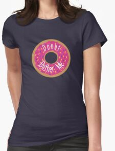 Donut Bother Me Womens Fitted T-Shirt