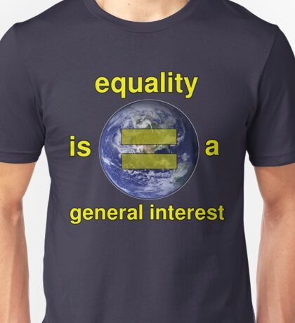 Equality is a General Interest Unisex T-Shirt