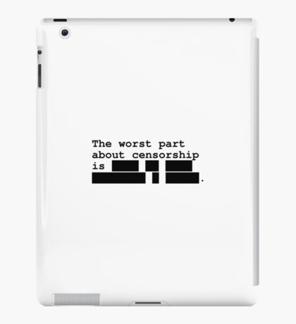 The Worst Part About Censorship iPad Case/Skin