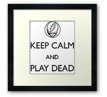 Keep Calm and Play Dead Framed Print