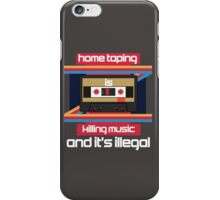 Home taping is killing music, and it's illegal! iPhone Case/Skin