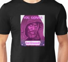 You Gonna Get Graped Unisex T-Shirt