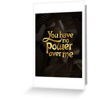 You have no power over me Greeting Card