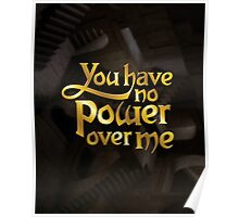 You have no power over me Poster