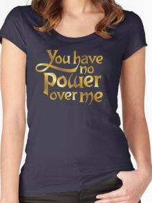 You have no power over me Women's Fitted Scoop T-Shirt