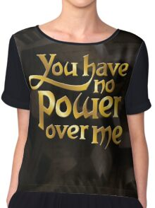 You have no power over me Chiffon Top
