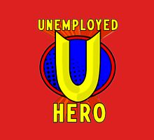 Unemployed Hero Unisex T-Shirt