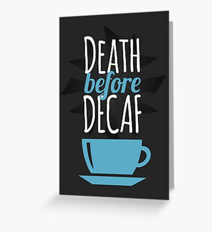 Death Before Decaf (Blue) Greeting Card