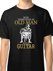 Never Underestimate An Old Man With A Guitar  Classic T-Shirt